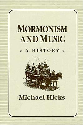Mormonism and Music: A History (Music in American Life), Michael Hicks