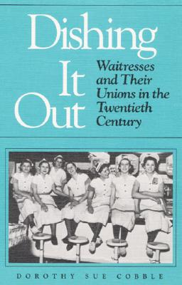Image for Dishing It Out: Waitresses and Their Unions in the Twentieth Century (Working Class in American History)