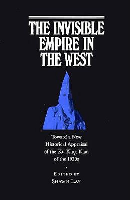 Image for The Invisible Empire in West: Toward a New Historical Appraisal of the Ku Klux Klan of the 1920s