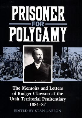Image for Prisoner for Polygamy: The Memoirs and Letters of Rudger Clawson at the Utah Territorial Penitentiary, 1884-87