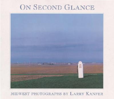 On Second Glance: Midwest Photographs, Kanfer, Larry