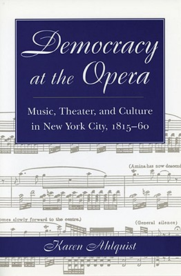 Image for Democracy at the Opera: Music, Theater, and Culture in New York City, 1815-60 (Music in American Life)