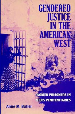 Image for Gendered Justice in the American West : Women Prisoners in Men's Penitentiaries