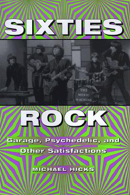 Image for Sixties Rock: Garage, Psychedelic, and Other Satisfactions (no Dustjacket)
