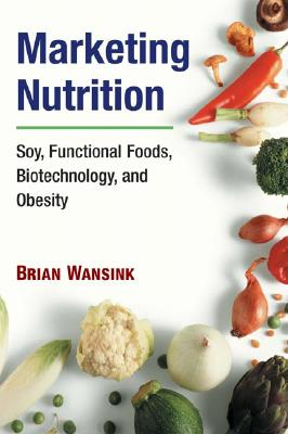 Image for Marketing Nutrition: Soy, Functional Foods, Biotechnology, and Obesity (The Food Series)