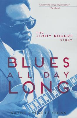 Image for Blues All Day Long: The Jimmy Rogers Story (Music in American Life)
