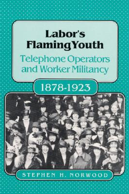 Image for LABORS FLAMING YOUTH: Telephone Operators and Worker Militancy, 1878-1923 (Working Class in American History)