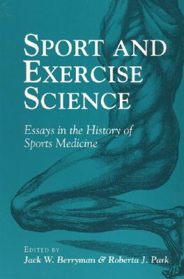 Image for Sport and Exercise Science: ESSAYS IN THE HISTORY OF SPORTS MEDICINE (Sport and Society)