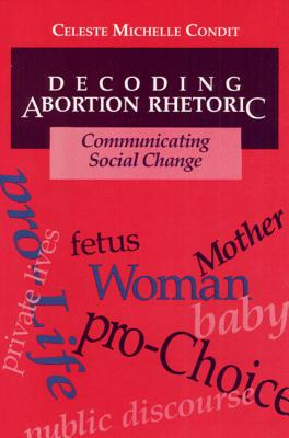 Image for Decoding Abortion Rhetoric: COMMUNICATING SOCIAL CHANGE