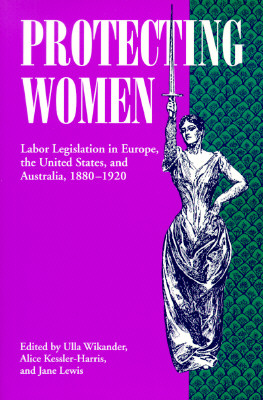 Image for Protecting Women: Labor Legislation in Europe, the United States, and Australia, 1880-1920