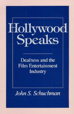 Image for Hollywood Speaks: Deafness and the Film Entertainment Industry