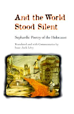 Image for And the World Stood Silent: SEPHARDIC POETRY OF THE HOLOCAUST