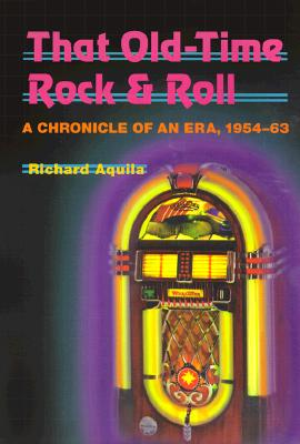Image for That Old-Time Rock & Roll: A Chronicle of an Era, 1954-63 (Music in American Life)
