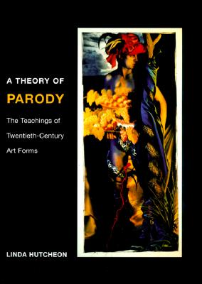 Image for Theory of Parody: The Teachings of Twentieth-Century Art Forms