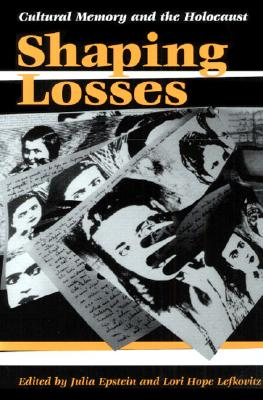 Image for Shaping Losses: Cultural Memory and the Holocaust