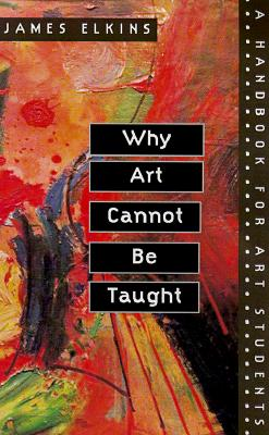 Image for Why Art Cannot Be Taught: A Handbook for Art Students