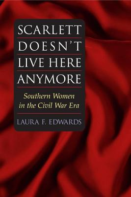 Scarlett Doesn't Live Here Anymore: SOUTHERN WOMEN IN THE CIVIL WAR ERA (Women in American History), Laura F. Edwards