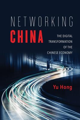 Image for Networking China: The Digital Transformation of the Chinese Economy (Geopolitics of Information)