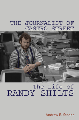 Image for The Journalist of Castro Street: The Life of Randy Shilts
