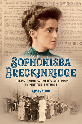 Image for Sophonisba Breckinridge: Championing Women's Activism in Modern America (Women, Gender, and Sexuality in American History)