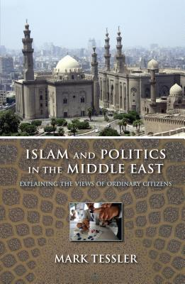 Image for Islam and Politics in the Middle East: Explaining the Views of Ordinary Citizens (Indiana Series in Middle East Studies)
