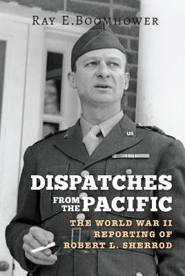 Image for Dispatches from the Pacific: The World War II Reporting of Robert L. Sherrod