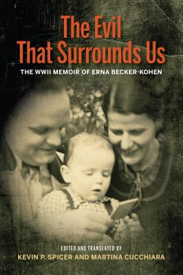 Image for The Evil That Surrounds Us: The WWII Memoir of Erna Becker-Kohen