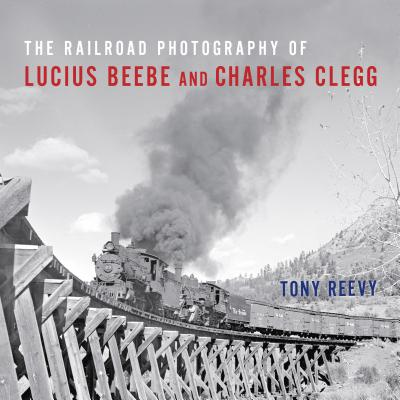 Image for The Railroad Photography of Lucius Beebe and Charles Clegg (Railroads Past and Present)