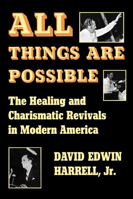 Image for All Things Are Possible: The Healing and Charismatic Revivals in Modern America