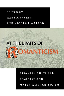 Image for At the Limits of Romanticism: Essays in Cultural, Feminist, and Materialist Criticism