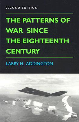 The Patterns of War Since the Eighteenth Century, Second Edition, Addington, Larry H.