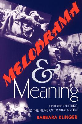 Melodrama and Meaning: History, Culture, and the Films of Douglas Sirk, Klinger, Barbara