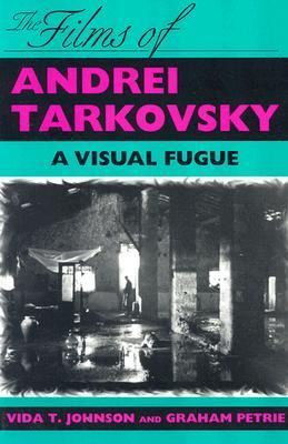 The Films of Andrei Tarkovsky: A Visual Fugue, Vida T. Johnson, Graham Petrie