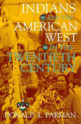 Indians and the American West in the Twentieth Century, Donald L. Parman