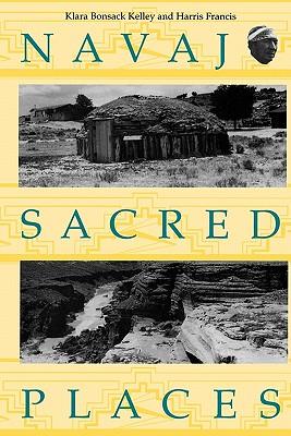Navajo Sacred Places, Klara Bonsack Kelley; Harris Francis