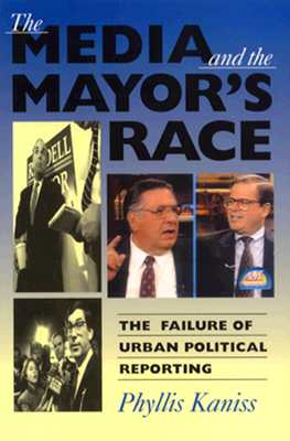 Image for The Media and the Mayor's Race: The Failure of Urban Political Reporting