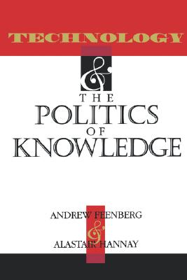 Technology and the Politics of Knowledge (Indiana Series in the Philosophy of Technology)