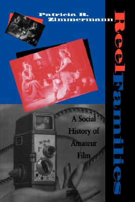 Reel Families: A Social History of Amateur Film (Arts and Politics of the Everyday), Zimmermann, Patricia R.