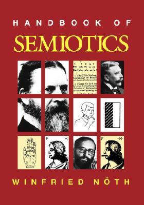 Handbook of Semiotics (Advances in Semiotics), Noth, Winfried