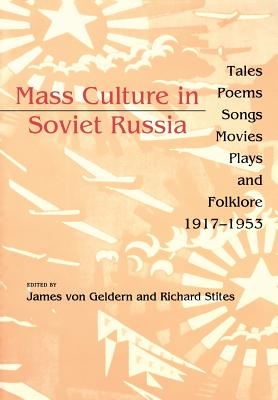 Mass Culture in Soviet Russia: Tales, Poems, Songs, Movies, Plays, and Folklore, 1917?1953
