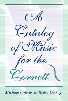 A Catalog of Music for the Cornett (Publications of the Early Music Institute), Collver, Michael; Dickey, Bruce