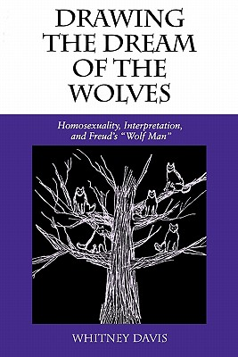 "Image for Drawing the Dream of the Wolves: Homosexuality, Interpretation, and Freud's ""Wolf Man"" (Theories of Representation and Difference)"