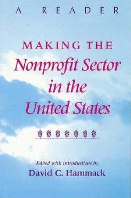 Image for Making the Nonprofit Sector in the United States: A Reader (Philanthropic and Nonprofit Studies)