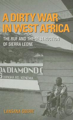 Image for DIRTY WAR IN WEST AFRICA, A THE RUF AND THE DESTRUCTION OF SIERRA LEONE