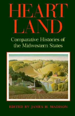 Image for Heart Land : Comparative Histories of the Midwestern States (Midwestern History &)