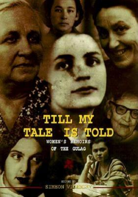 Image for Till My Tale Is Told: Women s Memoirs of the Gulag