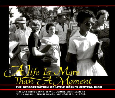 Image for A Life is More Than a Moment: The Desegregation of Little Rock's Central High