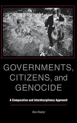 Image for Governments, Citizens, and Genocide: A Comparative and Interdisciplinary Approach