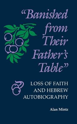 Image for Banished From Their Father's Table: Loss of Faith and Hebrew Autobiography (Jewish Literature and Culture)