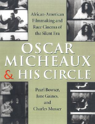 Image for Oscar Micheaux and His Circle: African-American Filmmaking and Race Cinema of the Silent Era